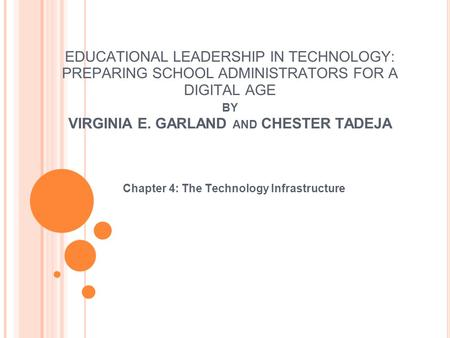 EDUCATIONAL LEADERSHIP IN TECHNOLOGY: PREPARING SCHOOL ADMINISTRATORS FOR A DIGITAL AGE BY VIRGINIA E. GARLAND AND CHESTER TADEJA Chapter 4: The Technology.