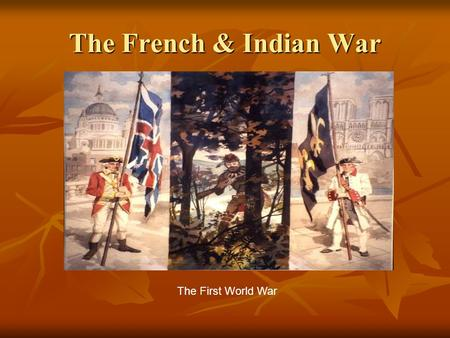 The French & Indian War The First World War. Several Major Issues France establishes trading posts along the Canadian borderlands as early as 1604. France.