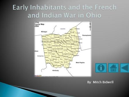 By: Mitch Bidwell 9 th Grade Objectives: Students should be able to: Name the early inhabitants of Ohio Discus the key events that took place during.