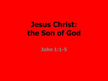 Jesus Christ: the Son of God John 1:1-5. If all we had was sources from outside of the Bible, what would we know about Jesus?