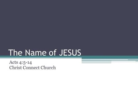 The Name of JESUS Acts 4:5-14 Christ Connect Church.