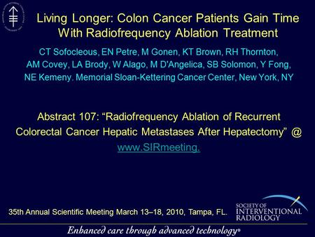 Living Longer: Colon Cancer Patients Gain Time With Radiofrequency Ablation Treatment CT Sofocleous, EN Petre, M Gonen, KT Brown, RH Thornton, AM Covey,