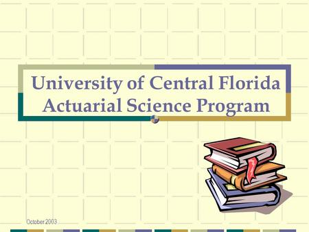 October 2003 University of Central Florida Actuarial Science Program.