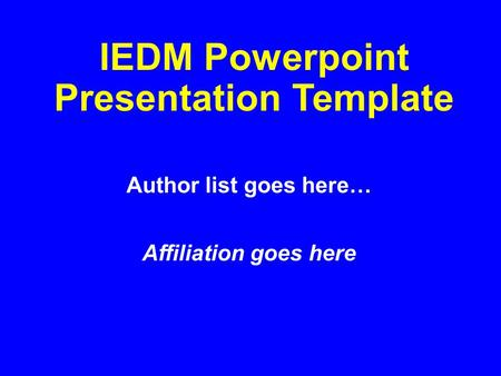 IEDM Powerpoint Presentation Template Author list goes here… Affiliation goes here.