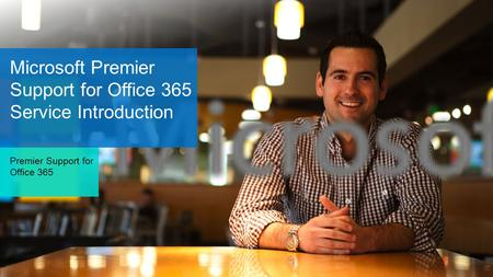 Microsoft Premier Support for Office 365 Service Introduction Premier Support for Office 365.