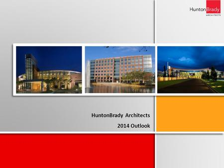 HuntonBrady Architects 2014 Outlook. Introduction Workload Projections 2014 Fee Volume / Market Breakdown HuntonBrady Architects 2014 Outlook Under Construction.