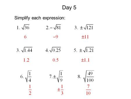 Day 5 Simplify each expression:. 10.3 Solving Quadratic Equations I can solve quadratic equations by graphing. I can solve quadratic equations by using.