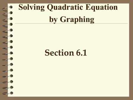 Solving Quadratic Equation by Graphing Section 6.1.