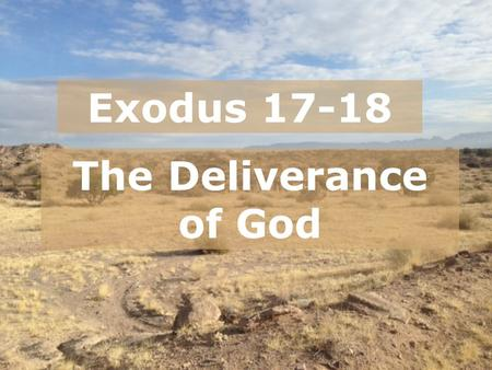 Exodus 17-18 The Deliverance of God.