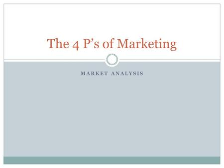 MARKET ANALYSIS The 4 P's of Marketing. The Importance of a Marketing Mix If an organization is to be successful with a new product, they must consider.