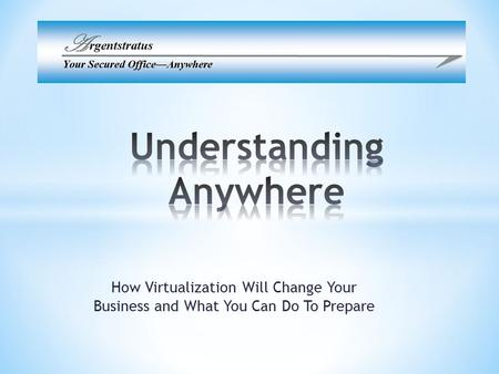 How Virtualization Will Change Your Business and What You Can Do To Prepare.
