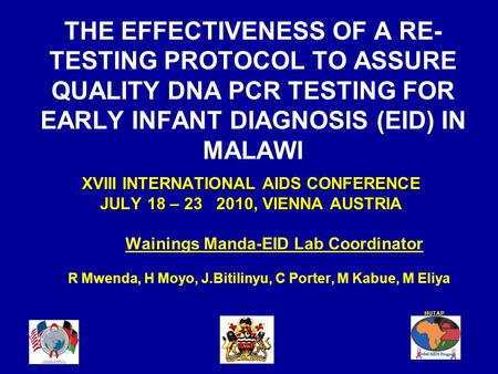 THE EFFECTIVENESS OF A RE- TESTING PROTOCOL TO ASSURE QUALITY DNA PCR TESTING FOR EARLY INFANT DIAGNOSIS (EID) IN MALAWI XVIII INTERNATIONAL AIDS CONFERENCE.