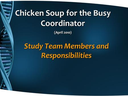 Study Team Members and Responsibilities Chicken Soup for the Busy Coordinator (April 2010)