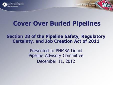U.S. Department of Transportation Pipeline and Hazardous Materials Safety Administration Cover Over Buried Pipelines Section 28 of the Pipeline Safety,