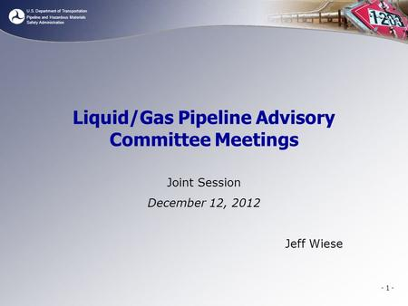 U.S. Department of Transportation Pipeline and Hazardous Materials Safety Administration Liquid/Gas Pipeline Advisory Committee Meetings Joint Session.