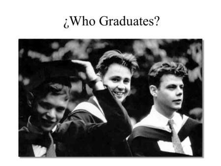 ¿Who Graduates?. First the good news: