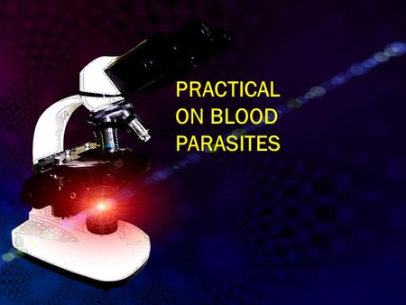 PRACTICAL ON BLOOD PARASITES. The two methods common in use : 1: Light microscopy 2: Rapid diagnostic tests (RDTs). Common methods for parasitological.