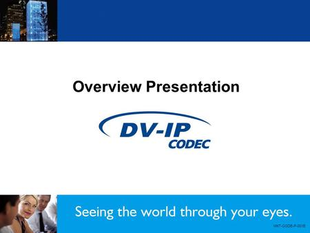 Overview Presentation MKT-CODE-P-001E. Introduction Single Channel Codec designed to increase the flexibility of NetVu Connected analogue/IP CCTV networks.