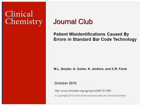 © Copyright 2009 by the American Association for Clinical Chemistry Patient Misidentifications Caused By Errors in Standard Bar Code Technology M.L. Snyder,