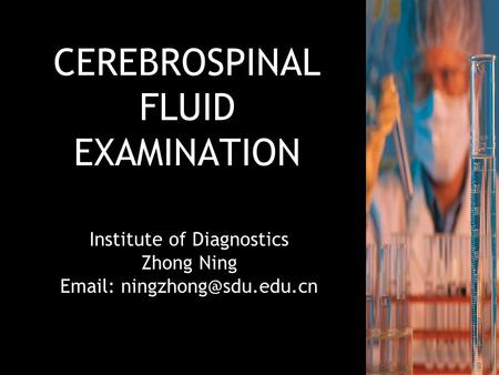 CEREBROSPINAL FLUID EXAMINATION Institute of Diagnostics Zhong Ning   Institute of Diagnostics Zhong Ning