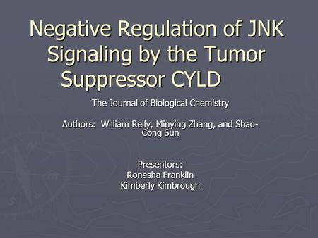 Negative Regulation of JNK Signaling by the Tumor Suppressor CYLD The Journal of Biological Chemistry Authors: William Reily, Minying Zhang, and Shao-