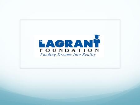 Mission Statement The LAGRANT Foundation (TLF) is a nonprofit 501 (c)(3) organization whose mission is to increase the number of ethnic minorities in.