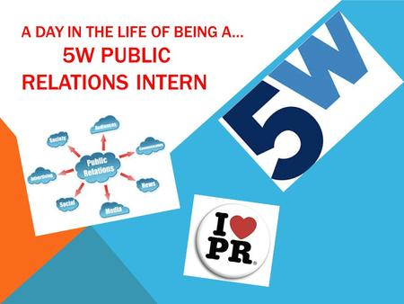 A DAY IN THE LIFE OF BEING A… 5W PUBLIC RELATIONS INTERN.