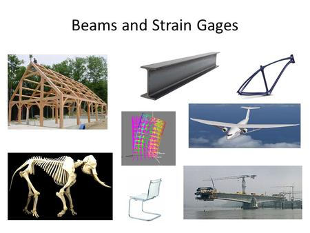 Beams and Strain Gages. Cantilever beams Beams bend when loaded.