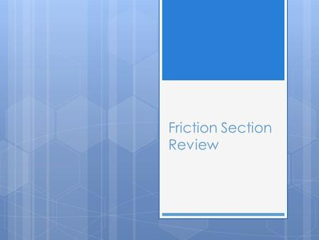 Friction Section Review