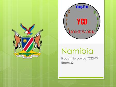 Namibia Brought to you by YCDHW Room 22. Where is Namibia? Namibia is in southern Africa, the border on the west is the Atlantic Ocean. It has Angola.