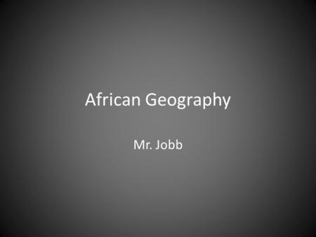 African Geography Mr. Jobb. WRONG! A Satellite View.