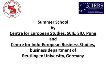 Summer School by Centre for European Studies, SCIE, SIU, Pune and Centre for Indo-European Business Studies, business department of Reutlingen University,