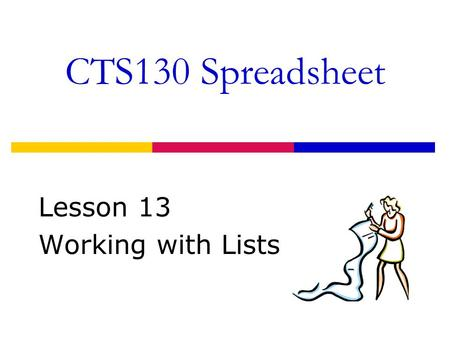CTS130 Spreadsheet Lesson 13 Working with Lists. Copying Data between Workbooks  Use the [Copy ]and [Paste] Buttons  Use the CTRL+[C] and CTRL + [V]