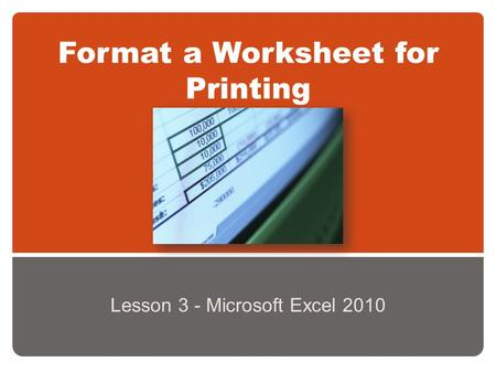 Format a Worksheet for Printing Lesson 3 - Microsoft Excel 2010.
