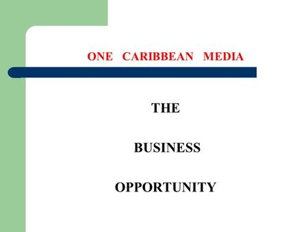 ONE CARIBBEAN <strong>MEDIA</strong> THE BUSINESS OPPORTUNITY. BOARD OF DIRECTORS THE OCM BOARD HAS A VERY EXPERIENCED BOARD THAT IS SUPPORTIVE OF THE VISION OF OCM AND.