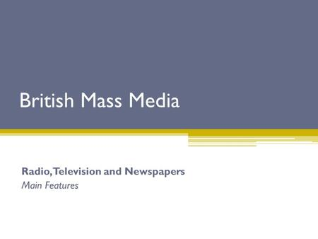 Radio, Television and Newspapers Main Features