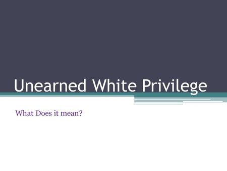 Unearned White Privilege What Does it mean?. Society in the view of Women In the Cleaver's yearsOur times now.