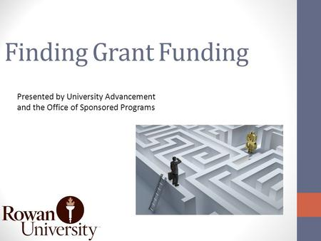 Finding Grant Funding Presented by University Advancement and the Office of Sponsored Programs.
