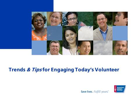 Trends & Tips for Engaging Today's Volunteer. Today's Volunteer What does Today's Volunteer look like? Illustrate or use words and phrases to describe.