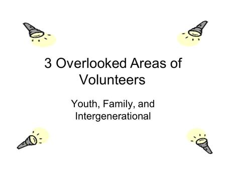 3 Overlooked Areas of Volunteers Youth, Family, and Intergenerational.