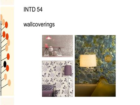 INTD 54 wallcoverings. characteristics determined by materials used in manufacture washable scrubbable stain resistance abrasion resistance colorfastness.