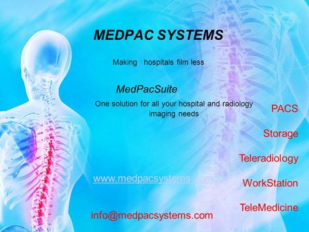 MEDPAC SYSTEMS MedPacSuite Making hospitals film less One solution for all your hospital and radiology imaging needs PACS Storage Teleradiology WorkStation.