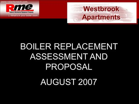 Westbrook Apartments BOILER REPLACEMENT ASSESSMENT AND PROPOSAL AUGUST 2007.