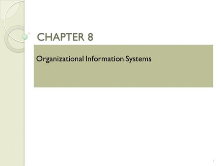 CHAPTER 8 Organizational Information Systems.