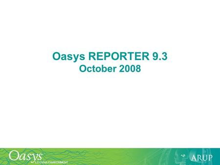 LS-DYNA ENVIRONMENT Oasys REPORTER 9.3 October 2008.