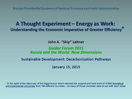 "Russian Presidential Academy of National Economy and Public Administration John A. ""Skip"" Laitner Gaidar Forum 2015 Russia and the World: New Dimensions."