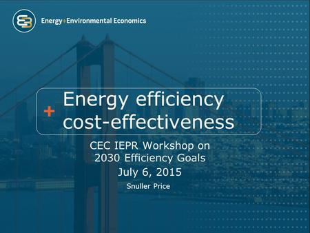 Energy efficiency cost-effectiveness CEC IEPR Workshop on 2030 Efficiency Goals July 6, 2015 Snuller Price.