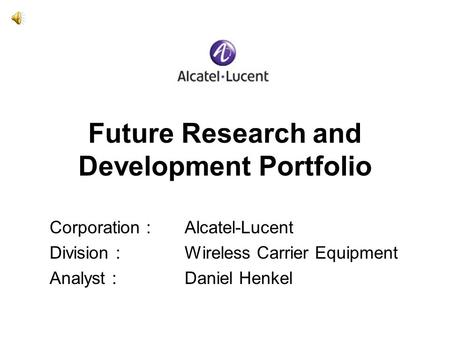 Future Research and Development Portfolio Corporation :Alcatel-Lucent Division :Wireless Carrier Equipment Analyst :Daniel Henkel.