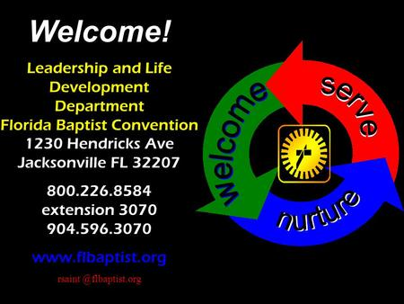 1 Welcome! Leadership and Life Development Department Florida Baptist Convention 1230 Hendricks Ave Jacksonville FL 32207 800.226.8584 extension 3070 904.596.3070.