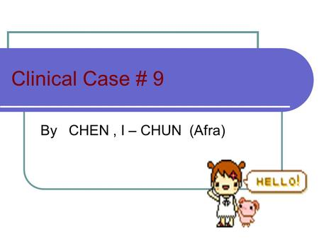 Clinical Case # 9 By CHEN, I – CHUN (Afra). Case study C.D. a 33 year old from the Mt. Province came in with a complaint of cold intolerance, forgetfulness,